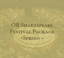 OR Shakespeare Festival Package Spring
